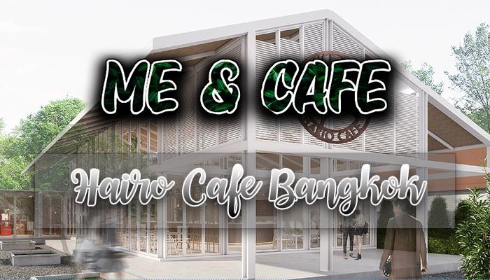 Hairo Cafe Bangkok