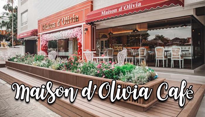 Maison d'Olivia Café เมซง ดิ โอลิเวีย